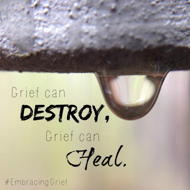 Grief destroys, grief heals